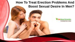 How To Treat Erection Problems And Boost Sexual Desire In Men.pptx