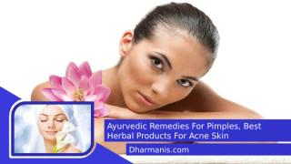 Ayurvedic Remedies For Pimples, Best Herbal Products For Acne Skin.pptx