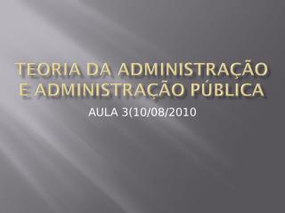 TEORIA DA ADMINISTRAÇÃO E ADMINISTRAÇÃO PÚBLICA_1008.ppt
